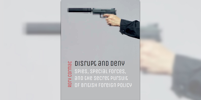 Disrupt and Deny: Britain's Secret Operations since 1945