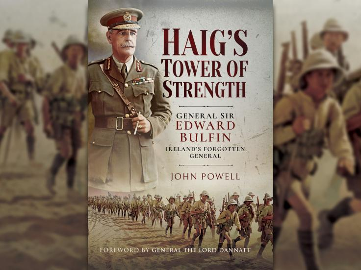Haig's Tower of Strength: General Sir Edward Bulfin